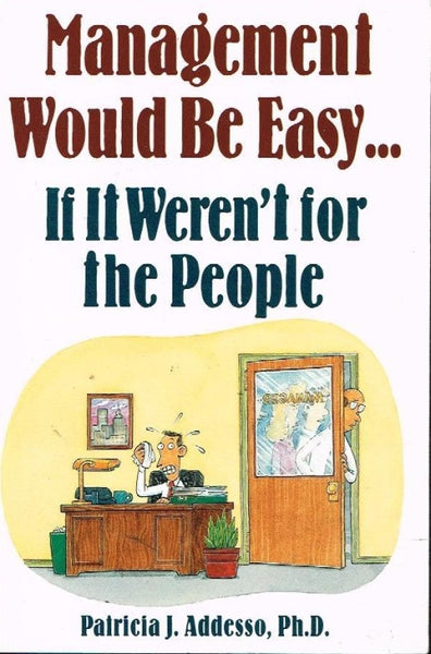Management would be easy...if it weren't for people Patricia J Addresso