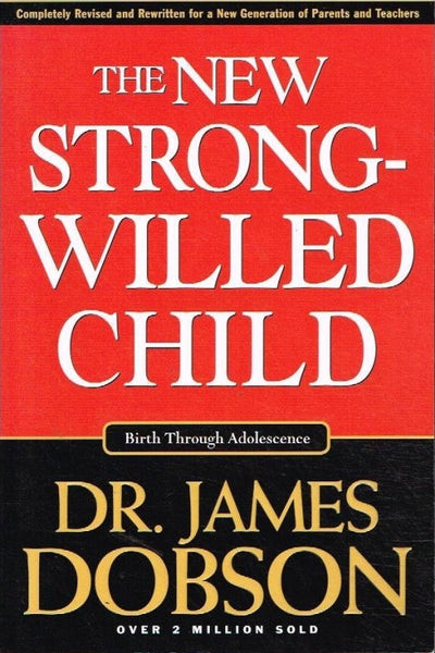 The new strong-willed child Dr James Dobson