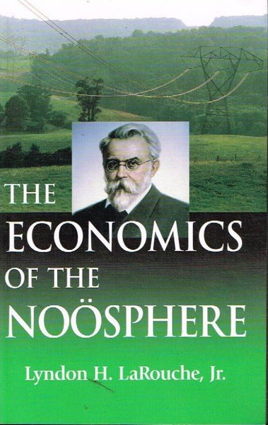 The economics of the Noosphere Lyndon H LaRouche Jr