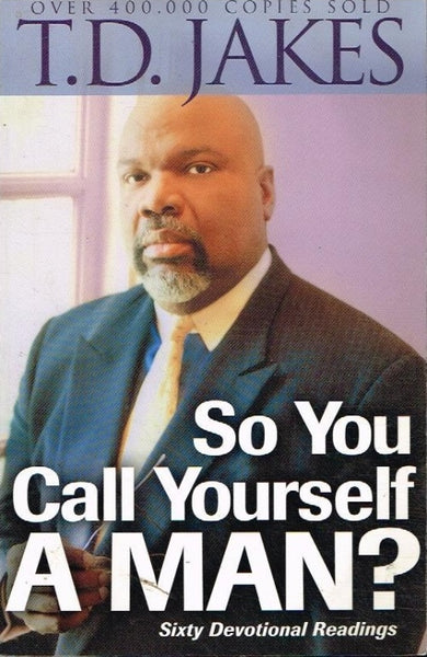 So you call yourself a man ? T D Jakes