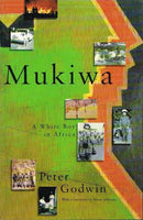 Mukiwa a white boy in Africa Peter Godwin