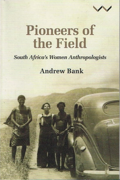 Pioneers of the field South Africa's anthropologists Andrew Bank (signed)