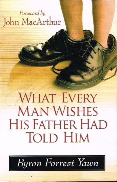 What every man wishes his father had told him Byron Forest Yawn
