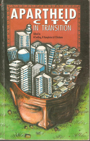 Apartheid City in Transition Swilling, M, R. Humphries and K. Shubane