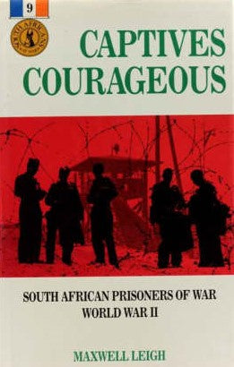 Captives courageous: South African prisoners of war, World War II Leigh, Maxwell