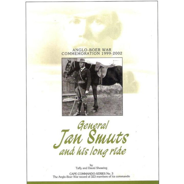 General Jan Smuts and his long ride: Anglo-Boer War commemoration, 1999-2002 (Cape commando series) Shearing, Taffy
