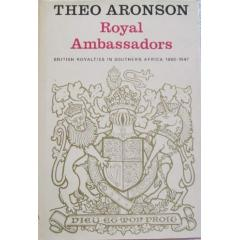 Royal Ambassadors British Royalties in Southern Africa 1860-1947 Theo Aronson (signed)