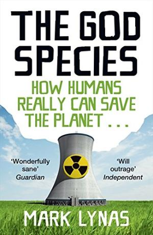 God Species: How the Planet Can Survive the Age of Humans Mark Lynas