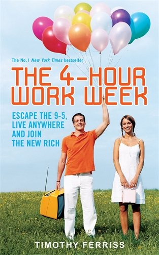 The 4-hour Workweek: Escape the 9-5, Live Anywhere and Join the New Rich Timothy Ferriss