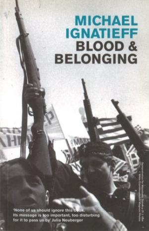 Blood And Belonging: Journeys into the New Nationalism Ignatieff, Michael
