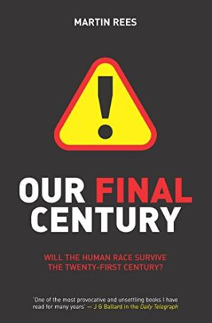 Our Final Century? : Will the Human Race Survive the Twenty-First Century? Rees, Martin