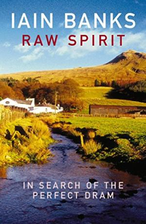 Raw Spirit : In Search of the Perfect Dram Iain Banks