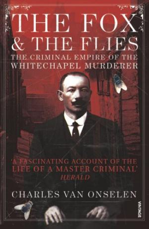 The Fox and the Flies: The Criminal World of the Whitechapel Murderer Onselen, Charles van