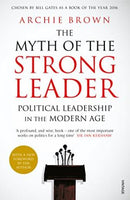 The Myth of the Strong Leader: Political Leadership in the Modern Age Archie Brown