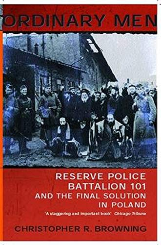 Ordinary Men: Reserve Police Battalion 101 and the Final Solution in Poland Browning, Christopher R.
