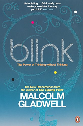 Blink : The Power of Thinking Without Thinking Malcolm Gladwell