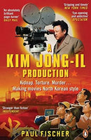 A Kim Jong-Il Production: Kidnap. Torture. Murder. Making Movies North Korean-Style Fischer, Paul