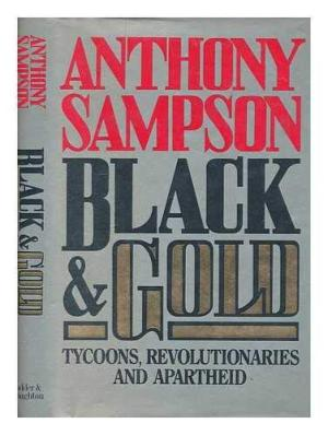 Black & Gold: Tycoons, Revolutionaries and Apartheid Sampson, Anthony