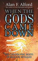 When the Gods Came Down: The Catastrophic Roots of Religion Revealed F Alford, Alan