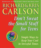 Don't Sweat the Small Stuff for Teens : Simple Ways to Keep Cool in Stressful Times Richard Carlson; Kris Carlson