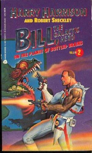 Bill, the Galactic Hero, Vol. 2: On the Planet of Bottled Brains Harry Harrison, Robert Sheckley
