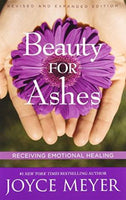 Beauty for Ashes: Receiving Emotional Healing Joyce Meyer