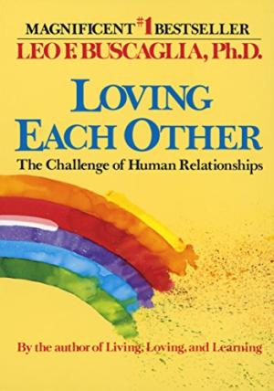 Loving Each Other: The Challenge of Human Relationships Buscaglia, Leo F.