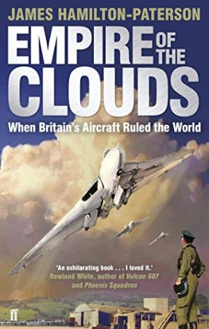 Empire of the Clouds: When Britains Aircraft Ruled the World Hamilton-Paterson, James