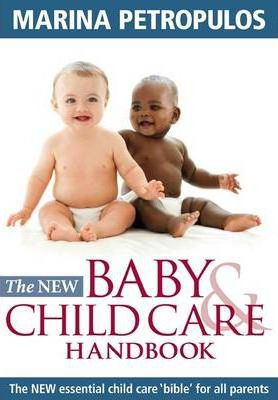 The New Baby and Child Care Handbook : The New Essential Child Care 'Bible' for All Parents Marina Petropulos