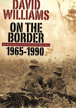 On the Border: The White South African Military Experience 1965-1990 Williams, David