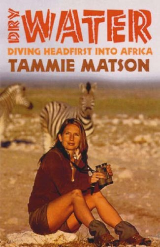 Dry Water: Diving Headfirst into Africa Tammie Matson