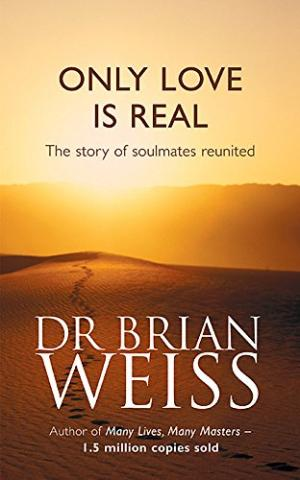 Only Love is Real: A Story of Soulmates Reunited Dr. Brian L. Weiss
