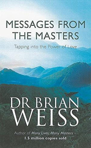 Messages from the masters Dr Brian Weiss