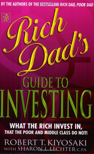 Rich Dad's Guide to Investing : What the Rich Invest in That the Poor Do Not! Kiyosaki, Robert T.