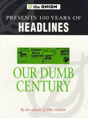 The Onion Presents Our Dumb Century Scott Dikkers