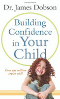 Building Confidence in Your Child Dobson, Dr. James