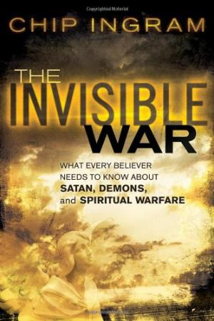 Invisible War, The: What Every Believer Needs to Know about Satan, Demons, and Spiritual Warfare Chip Ingram