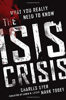The ISIS Crisis: What You Really Need to Know Dyer, Charles H.; Tobey, Mark