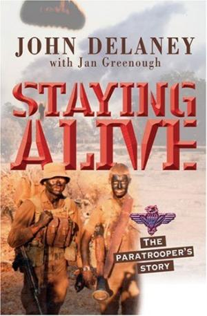 Staying Alive: The Paratrooper's Story John Delaney