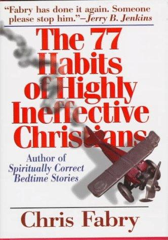 The 77 Habits of Highly Ineffective Christians Fabry, Chris