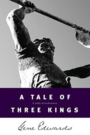 A Tale of three Kings: A Study in Brokenness Edwards, Gene