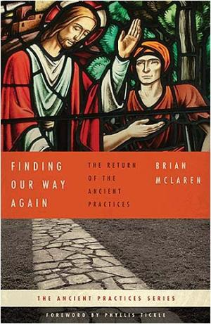 Finding Our Way Again: The Return of the Ancient Practices McLaren, Brian D.