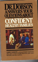 Dr. Dobson Answers Your Questions About Confident, Healthy Families Dobson, James