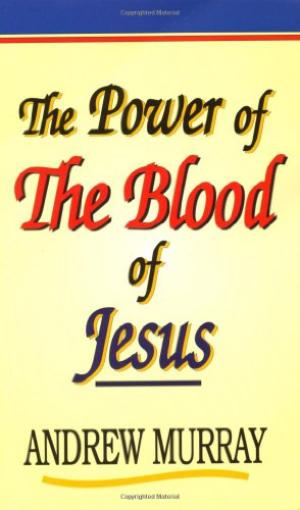 The Power of the Blood of Jesus Andrew Murray