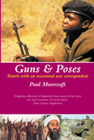 Guns and Poses: Travels with an Occasional War Correspondent Moorcraft, Paul L.