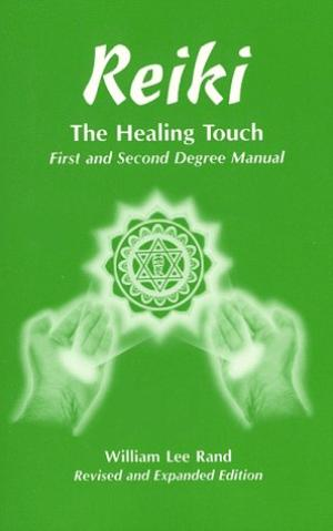 Reiki: The Healing Touch- First and Second Degree Manual, Revised and Expanded Edition Rand, William Lee
