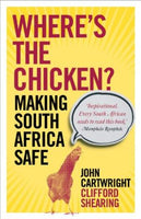 Where's the Chicken: Making South Africa Safe Cartwright, John, Shearing, Clifford