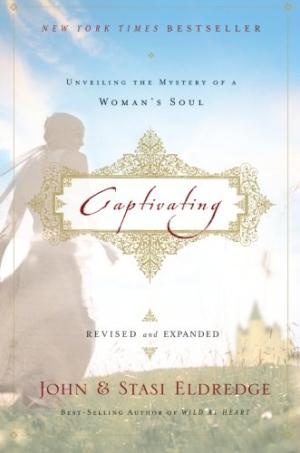 Captivating : Unveiling the Mystery of a Woman's Soul (revised and expanded) John Eldredge; Stasi Eldredge