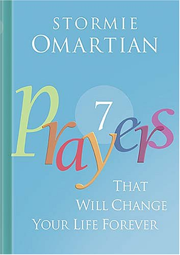 Seven Prayers That Will Change Your Life Forever Omartian, Stormie