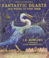 Fantastic Beasts And Where To Find Them Illustrated edition Rowling, J. K.